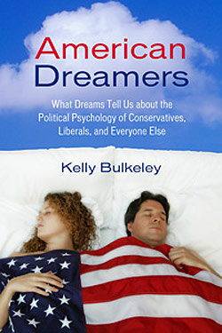 American Dreamers: What Dreams Tell Us about the Political Psychology of Conservatives, Liberals, and Everyone Else by Kelly Bulkeley