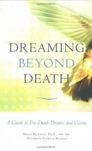 Dreaming Beyond Death: A Guide to Pre-Death Dreams and Visions by Kelly Bulkeley
