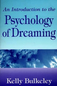 An Introduction to the Psychology of Dreaming by Kelly Bulkeley