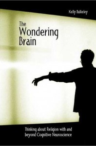 The Wondering Brain: Thinking About Religion With and Beyond Cognitive Neuroscience by Kelly Bulkeley
